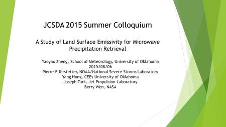 JCSDA 2015 Summer Colloquium A Study of Land Surface Emissivity for Microwave Precipitation Retrieval Yaoyao Zheng, School of Meteorology, University of.