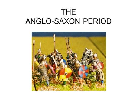 a study on the anglo saxon period The anglo saxon period is the oldest known period of time that had a complex culture with stable government, art, and a fairly large amount of literature.