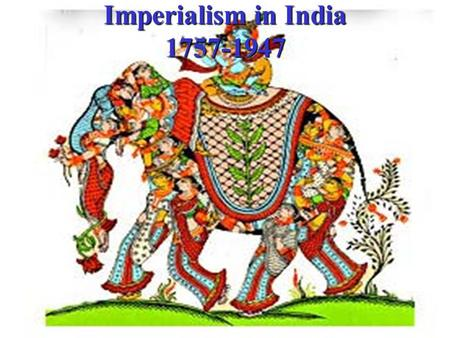 Imperialism in India 1757-1947. History  The British had economic interests in India beginning in the 1600's  Opened the British East India Company.