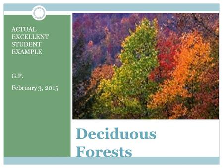 Deciduous Forests ACTUAL EXCELLENT STUDENT EXAMPLE G.P. February 3, 2015.