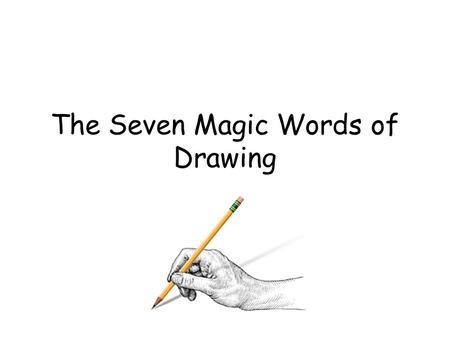 The Seven Magic Words of Drawing. Foreshortening Distorting objects or parts of an object to create the illusion that one edge is actually closer to your.