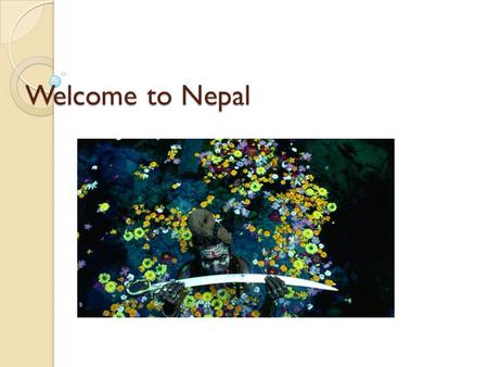 Welcome to Nepal. Kathmandu, Nepal Government of the Nepalese Federal Democratic Republic of Nepal ◦ The worlds newest republic ◦ Gained independence.