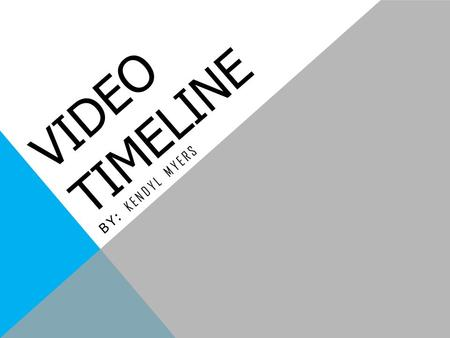 "VIDEO TIMELINE BY: KENDYL MYERS. 17 TH CENTURY In the 17 th century the ""Magic Lantern"" was created. It was a early type of image projector."