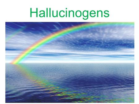 Hallucinogens. Hallucinogens are…. A substance that produces psychological effects normally associated with dreams, schizophrenia, or religious visions.