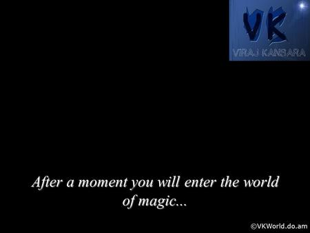 After a moment you will enter the world of magic... ©VKWorld.do.am.