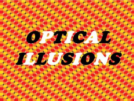 OPTICALILLUSIONSOPTICALILLUSIONS. Optical Illusions mean… Images that are deceptive and misleading. They can deceive the eyes. They give us false impressions.
