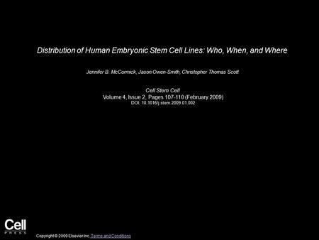 Distribution of Human Embryonic Stem Cell Lines: Who, When, and Where Jennifer B. McCormick, Jason Owen-Smith, Christopher Thomas Scott Cell Stem Cell.
