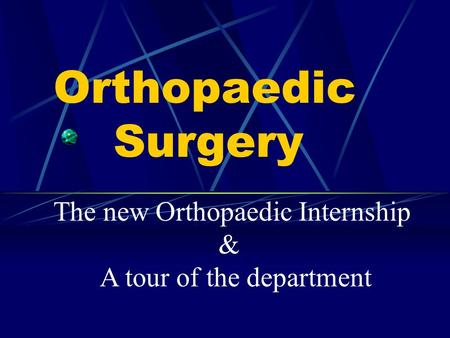 Orthopaedic Surgery The new Orthopaedic Internship & A tour of the department.
