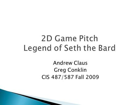 Andrew Claus Greg Conklin CIS 487/587 Fall 2009.  Sierra-Style Interface and Gameplay  The Legend of the Red Dragon related Storyline  30 Different.