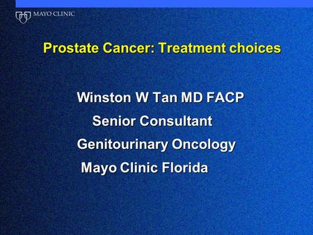 Prostate Cancer: Treatment choices Prostate Cancer: Treatment choices Winston W Tan MD FACP Winston W Tan MD FACP Senior Consultant Senior Consultant Genitourinary.