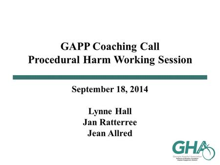 GAPP Coaching Call Procedural Harm Working Session September 18, 2014 Lynne Hall Jan Ratterree Jean Allred.