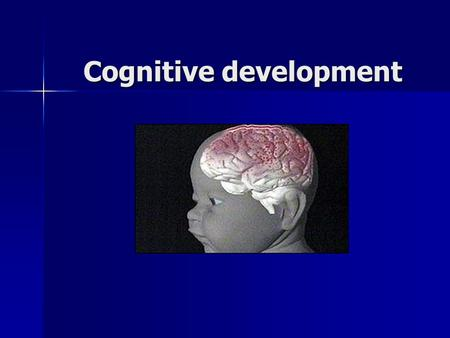 Cognitive development. Perception The brain grows by the experiences with the senses The brain grows by the experiences with the senses Babies ability.