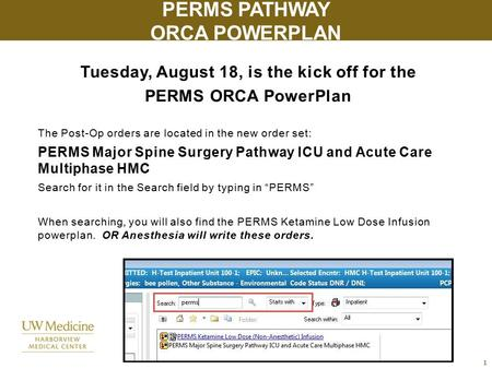 Tuesday, August 18, is the kick off for the PERMS ORCA PowerPlan The Post-Op orders are located in the new order set: PERMS Major Spine Surgery Pathway.