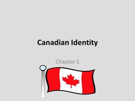 Canadian Identity Chapter 1. Personal Identity Think of 3 words to describe yourself: