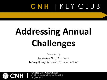 C N H | K E Y C L U B CNH | Created CNH Administration California-Nevada-Hawaii District August 2013 Presented by Addressing Annual Challenges Johansen.