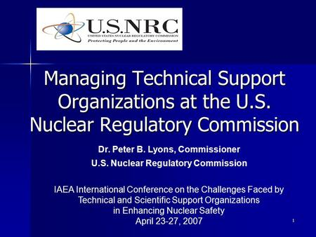 1 Managing Technical Support Organizations at the U.S. Nuclear Regulatory Commission Dr. Peter B. Lyons, Commissioner U.S. Nuclear Regulatory Commission.