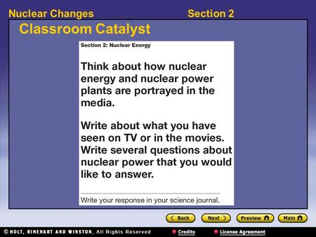 Section 2Nuclear Changes Classroom Catalyst. Section 2Nuclear Changes Objectives Describe nuclear fission. Describe how a nuclear power plant works. List.
