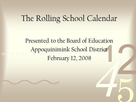 The Rolling School Calendar Presented to the Board of Education Appoquinimink School District February 12, 2008.