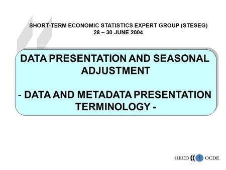 1 DATA PRESENTATION AND SEASONAL ADJUSTMENT - DATA AND METADATA PRESENTATION TERMINOLOGY - DATA PRESENTATION AND SEASONAL ADJUSTMENT - DATA AND METADATA.