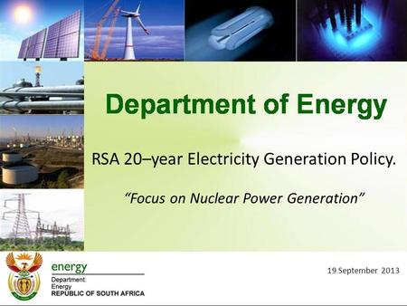 "RSA 20–year Electricity Generation Policy. ""Focus on Nuclear Power Generation"" 19 September 2013."