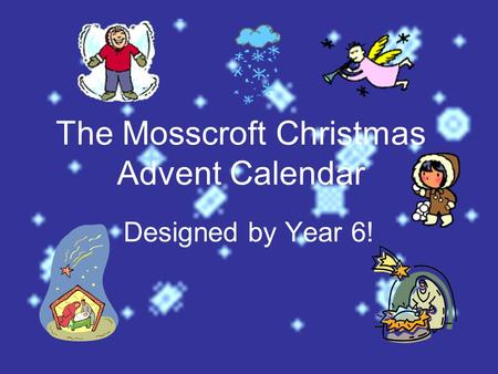 The Mosscroft Christmas Advent Calendar Designed by Year 6!