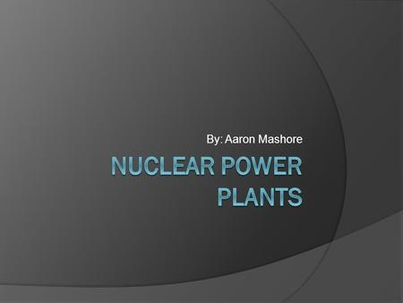 By: Aaron Mashore. Facts  13 percent of the world's electricity comes from nuclear power plants that emit little to no greenhouse gases.  Nuclear energy.