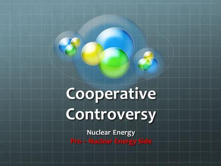 Cooperative Controversy Nuclear Energy Pro – Nuclear Energy Side.
