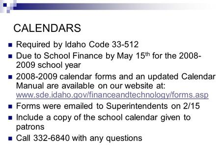 CALENDARS Required by Idaho Code 33-512 Due to School Finance by May 15 th for the 2008- 2009 school year 2008-2009 calendar forms and an updated Calendar.