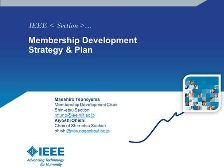 IEEE … Membership Development Strategy & Plan Masahiro Tsunoyama Membership Development Chair Shin-etsu Section Kiyoshi Ohishi Chair.