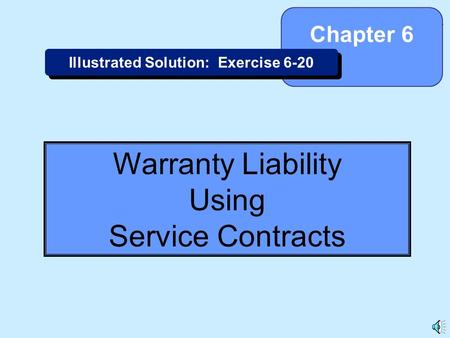 6-1 Warranty Liability Using Service Contracts Chapter 6 Illustrated Solution: Exercise 6-20.