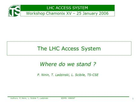 LHC ACCESS SYSTEM 1 Authors: P, Ninin, L. Scibile T, Ladzinski EDMS: 698097 The LHC Access System Where do we stand ? P. Ninin, T. Ladzinski, L. Scibile,