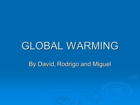 GLOBAL WARMING By David, Rodrigo and Miguel.  Is the Earth really getting hotter ?