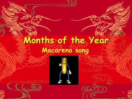 1 Months of the Year Macarena song. 2 What is it? It is a calendar. When is your birthday? It is in.