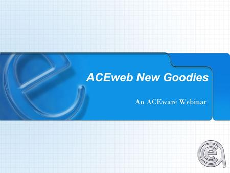 "ACEweb New Goodies An ACEware Webinar. View Location Details on ""Courses by Location"" page View Fee Structure on ""Course Status"" page Purchasing Multiple."