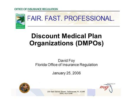 Discount Medical Plan Organizations (DMPOs) David Foy Florida Office of Insurance Regulation January 25, 2006.