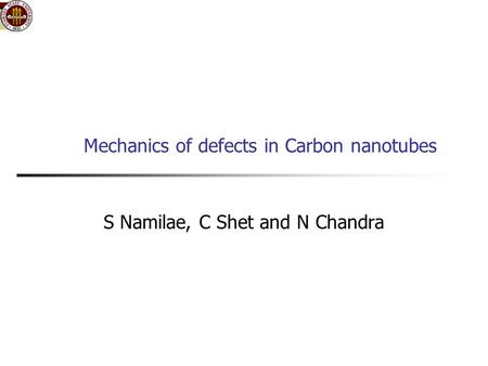 Mechanics of defects in Carbon nanotubes S Namilae, C Shet and N Chandra.