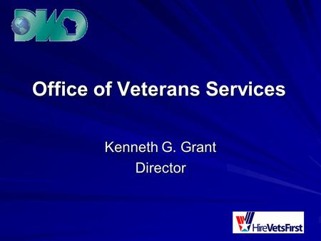 Office of Veterans Services Kenneth G. Grant Director.