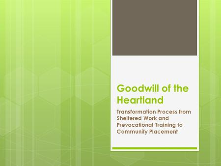 Goodwill of the Heartland Transformation Process from Sheltered Work and Prevocational Training to Community Placement.