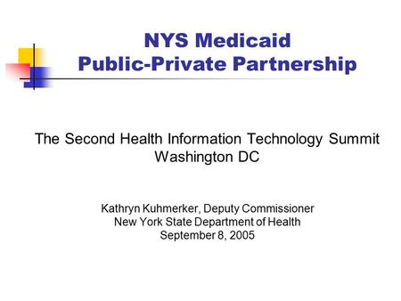 The Second Health Information Technology Summit Washington DC Kathryn Kuhmerker, Deputy Commissioner New York State Department of Health September 8, 2005.