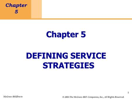 1 Chapter 5 Defining Service Strategies 1 Chapter 5 DEFINING SERVICE STRATEGIES McGraw-Hill/Irwin © 2003 The McGraw-Hill Companies, Inc., All Rights Reserved.