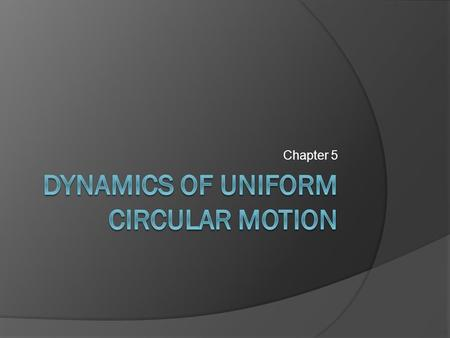 Chapter 5. 5.1 Uniform Circular Motion  Uniform circular motion is the motion of an object traveling at a constant (uniform) speed on a circular path.