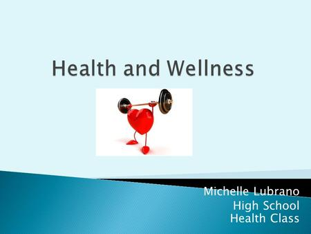 Michelle Lubrano High School Health Class - A state of complete physical, social and mental well-being, and not merely the absence of disease or infirmity.