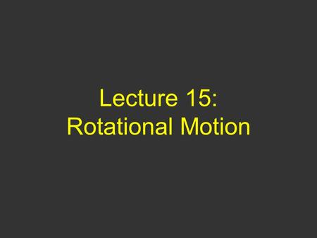Lecture 15: Rotational Motion. Questions of Yesterday 1) A piece of clay traveling north with speed v collides perfectly inelastically with an identical.