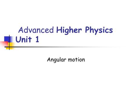 Advanced Higher Physics Unit 1 Angular motion. Many motions follow a curved path. v w θ θ angular displacement,measured in radians (rad) w angular velocity,