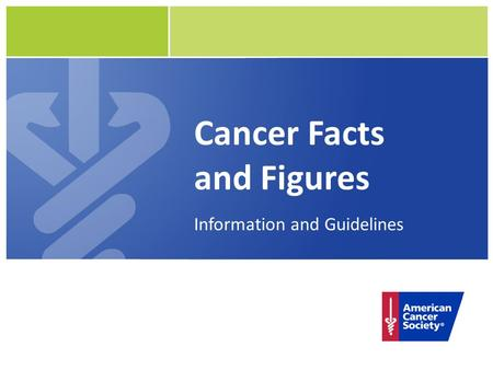 Cancer Facts and Figures Information and Guidelines.