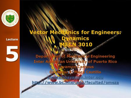 Lecture 5 Vector Mechanics for Engineers: Dynamics MECN 3010 Department of Mechanical Engineering Inter American University of Puerto Rico Bayamon Campus.