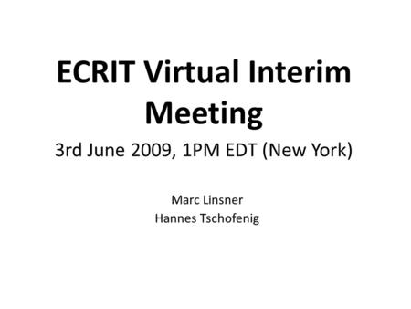 ECRIT Virtual Interim Meeting 3rd June 2009, 1PM EDT (New York) Marc Linsner Hannes Tschofenig.