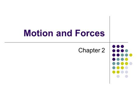 Motion and Forces Chapter 2. Bell Work 1/21/10 Copy each of these statements onto your bell work sheet. Then decide if they are true or false. If false.