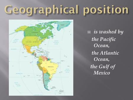  is washed by the Pacific Ocean, the Atlantic Ocean, the Gulf of Mexico.