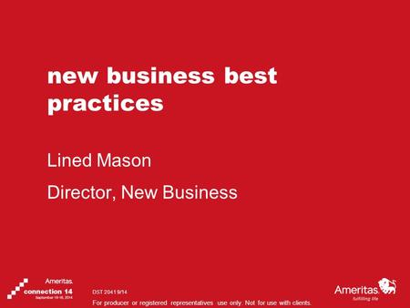 For producer or registered representatives use only. Not for use with clients. new business best practices Lined Mason Director, New Business DST 2041.